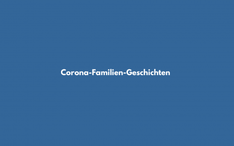 Corona Familien-Geschichten